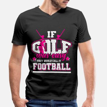 Golf - If it were easy, it would be soccer - Men's Organic V-Neck T-Shirt