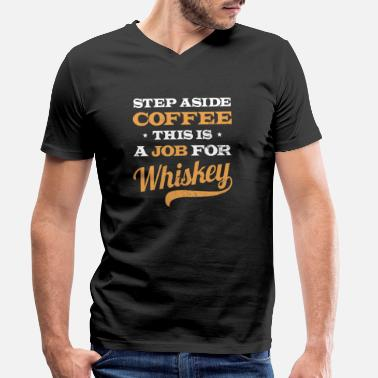Whiskey Vintage Whiskey Step Aside Coffee Job Gift - Men's Organic V-Neck T-Shirt