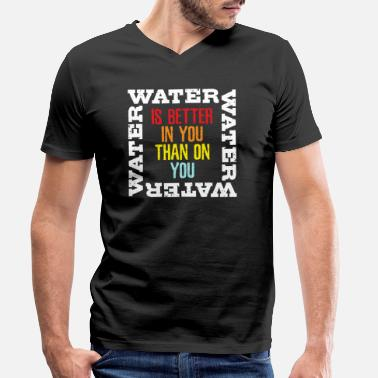Survive Camping Survival Gear - Water Is Better In You - Men's Organic V-Neck T-Shirt