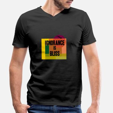 Bliss ignorance is bliss - Men's Organic V-Neck T-Shirt