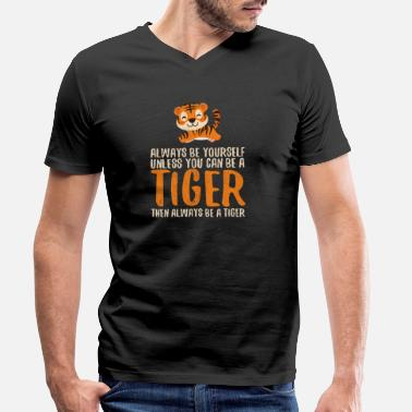 Always Be A Cheetah Always Be Yourself Unless You Can Be A Tiger Kids - Men's Organic V-Neck T-Shirt