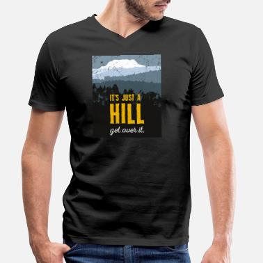 Over The Hill It's just a hill. Get over it. Motivation. Shirt. - Men's Organic V-Neck T-Shirt