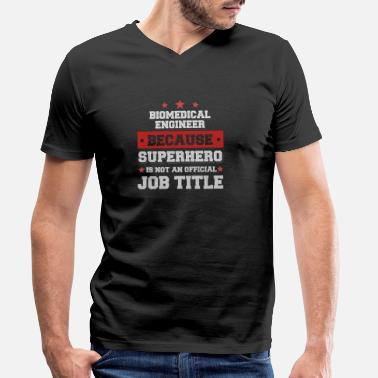 Biomedical Engineers Biomedical Engineer Because Superhero is not a job - Men's Organic V-Neck T-Shirt