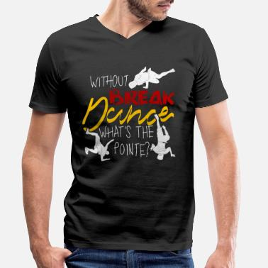 Breakdance Breakdance breakdance breakdancer BBoy - T-shirt bio col V Homme
