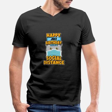 Social Distancing Gift Happy July Birthday From A - Men's Organic V-Neck T-Shirt