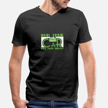 Run Your Car Not Your Mouth - Men's Organic V-Neck T-Shirt by Stanley & Stella