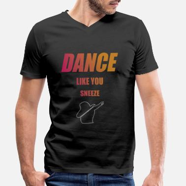 DANCE like you sneeze - stay healthy dance Dab Move - Men's Organic V-Neck T-Shirt