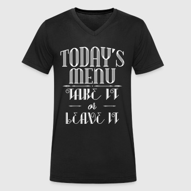 Today's menu - Take it or leave it - Men's Organic V-Neck T-Shirt by Stanley & Stella