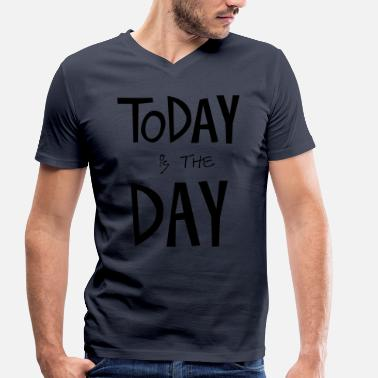 Today Day TODAY is the DAY - Men's Organic V-Neck T-Shirt by Stanley & Stella