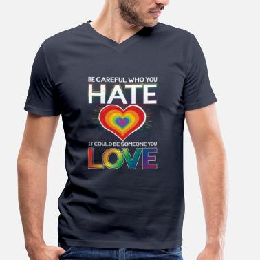 Be Be careful who you hate could be someone you love - Ekologisk T-shirt med V-ringning herr från Stanley & Stella