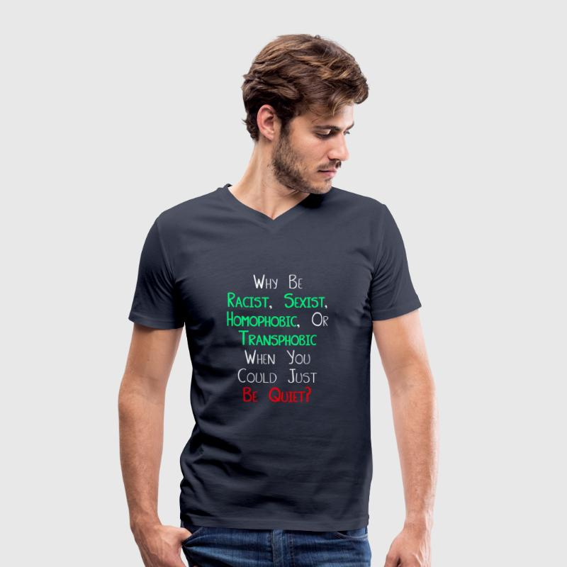 Why be Racist Sexist Homophobic or Transphobic - Men's Organic V-Neck T-Shirt by Stanley & Stella