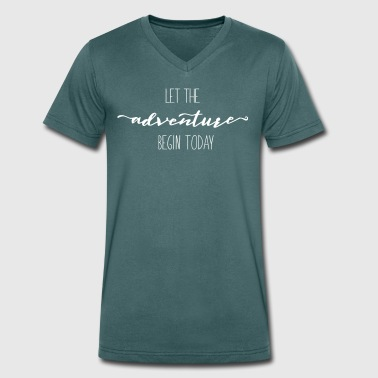 Quote Let the Adventure begin Today - Men's Organic V-Neck T-Shirt by Stanley & Stella