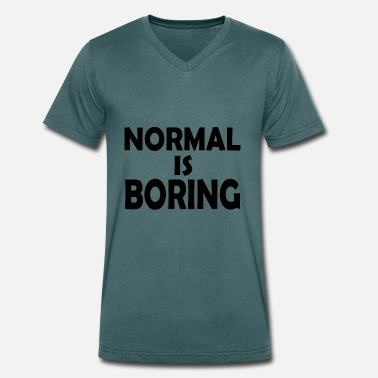 Normal Is Boring normal is boring - Men's Organic V-Neck T-Shirt by Stanley & Stella