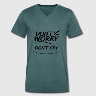 Don't Worry - don't cry - Men's Organic V-Neck T-Shirt by Stanley & Stella