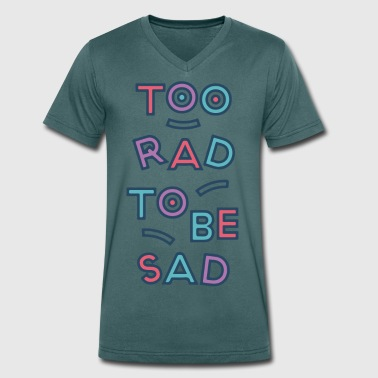 2 RAD 2B SAD - Men's Organic V-Neck T-Shirt by Stanley & Stella