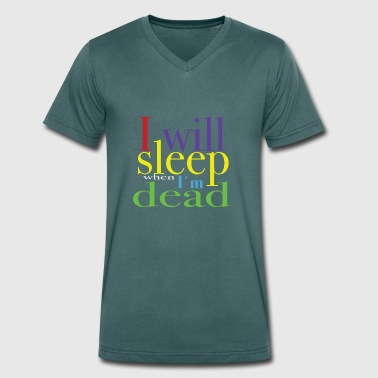 I want sleep when I'm dead. - Men's Organic V-Neck T-Shirt by Stanley & Stella