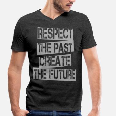 Respect Quotes - Respect Past Create Future - Men's Organic V-Neck T-Shirt by Stanley & Stella