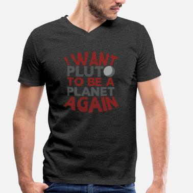 Planet Pluto Pluto Planet i Want Pluto to Be a Planet Again - Men's Organic V-Neck T-Shirt by Stanley & Stella