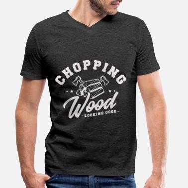 Looking Chopping wood looking good Lumberjack Gift - Men's Organic V-Neck T-Shirt
