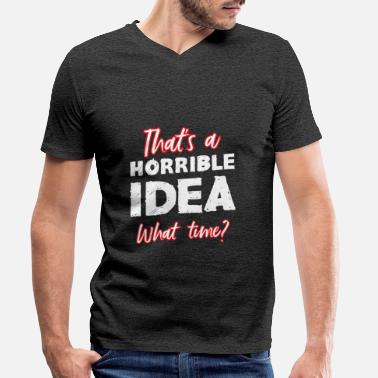 Usage That's a terrible idea, at what time? - Men's Organic V-Neck T-Shirt