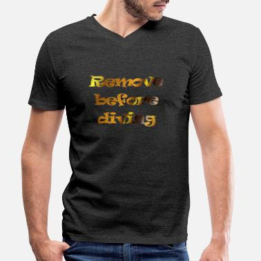 remove before diving - Men's Organic V-Neck T-Shirt by Stanley & Stella