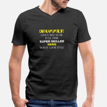 Drummer Apparel Drummer - Drummer only because full time super - Men's Organic V-Neck T-Shirt