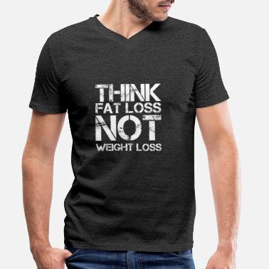 Weight Loss think fat loss - not weight loss - Men's Organic V-Neck T-Shirt