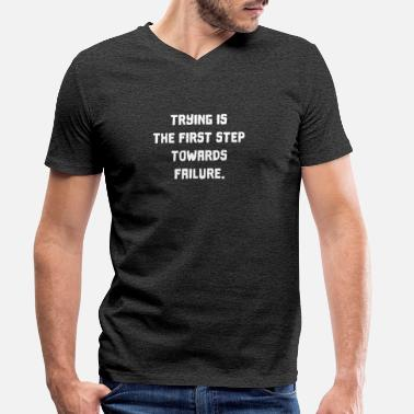 Try Trying is failure - Men's Organic V-Neck T-Shirt by Stanley & Stella