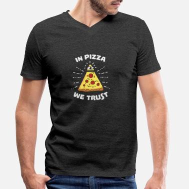 In Pizza We Trust gift favorite meal food - Men's Organic V-Neck T-Shirt by Stanley & Stella