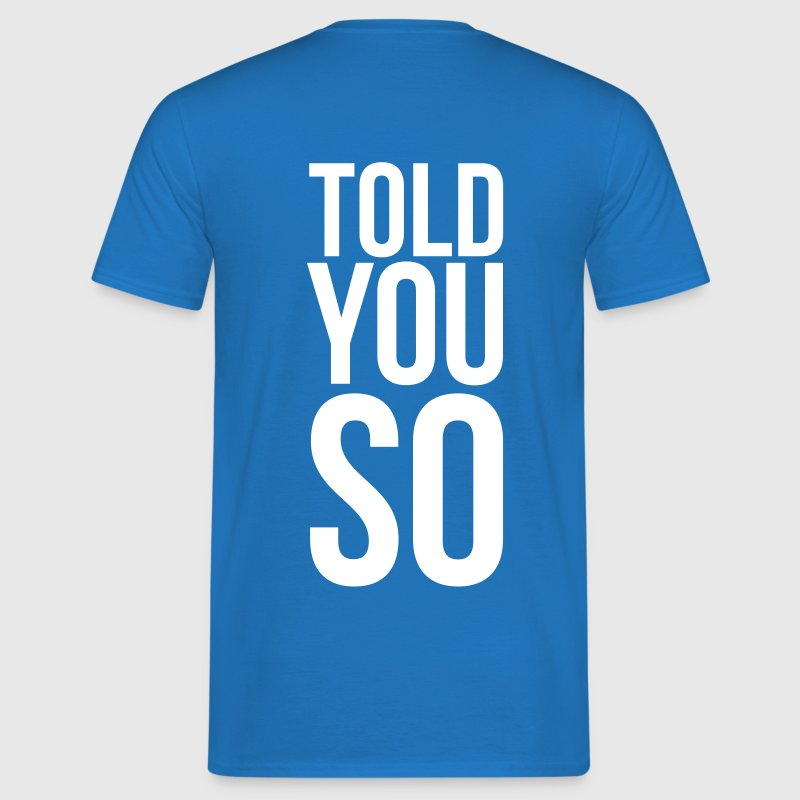 told you so - Männer T-Shirt