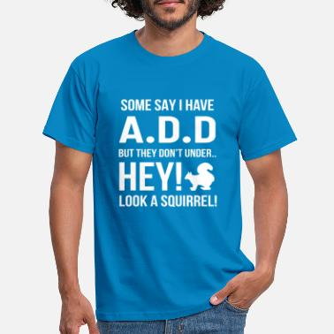 Deficit Squirrel Funny Attention Deficit Disorder - Men's T-Shirt