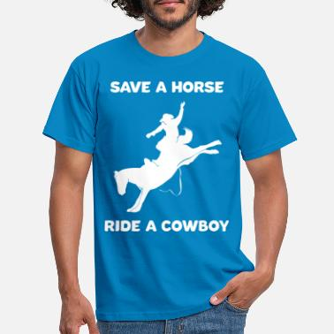 Save Save a Horse Ride a Cowboy Funny Rider - Men's T-Shirt