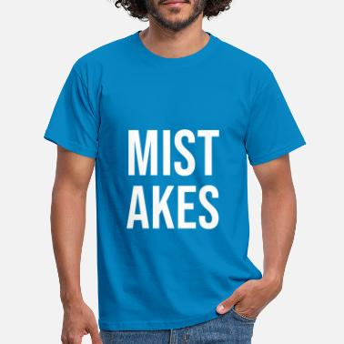 Mistake Mistakes - Men's T-Shirt