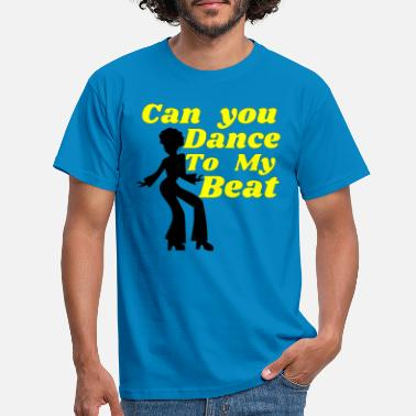 House Music Can you dance to my beat Disco Soul Sister - Men's T-Shirt