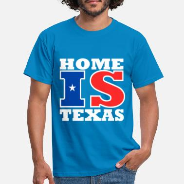 Texas Texas - Home is Texas - Men's T-Shirt