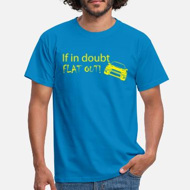 Motorsport if in doubt FLAT OUT - Men's T-Shirt