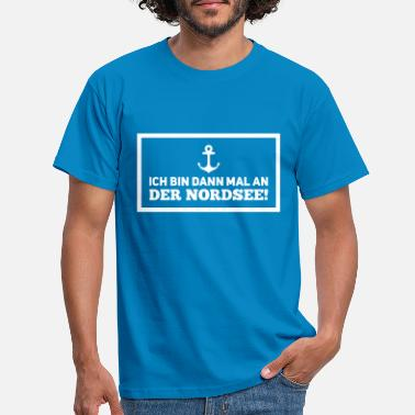 Saxony then I'm on the North Sea - Men's T-Shirt