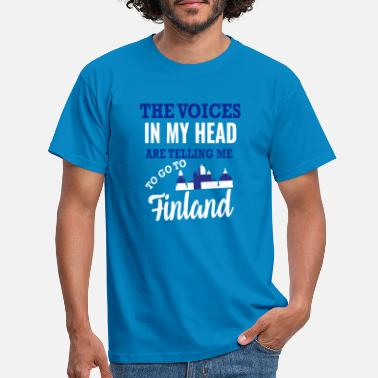 The Voices In My Head Keep Telling Me To Go To Mon Voices in my head are telling me to go to Finland - Men's T-Shirt