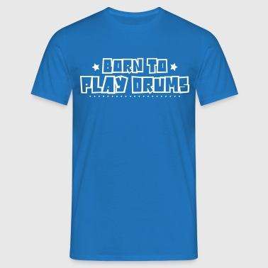 Born to play drums 2018 - Men's T-Shirt
