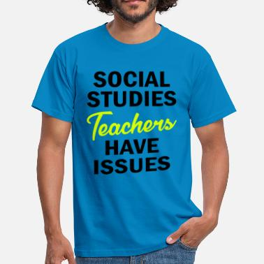 Social Issues Social Studies Teachers Have Issues - Men's T-Shirt