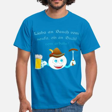 Hunch Liaba at the belly of the saufa, ois at Buckl vom arbatn! - Men's T-Shirt