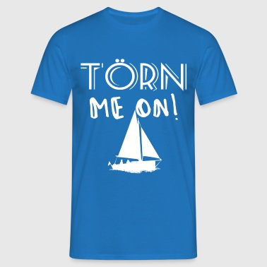 Törn me on - Männer T-Shirt