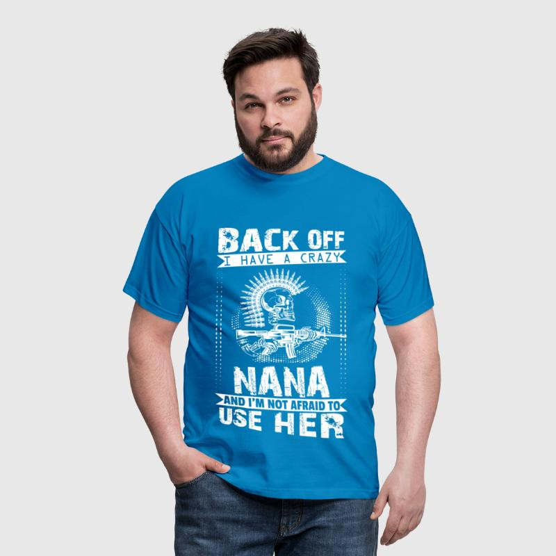 I have A Crazy Nana I am not Afraid To Use Her - Men's T-Shirt
