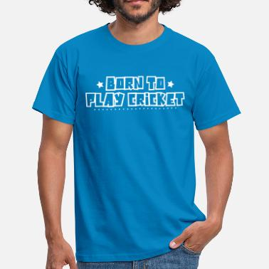 Play Cricket Born to play cricket 2018 - Men's T-Shirt