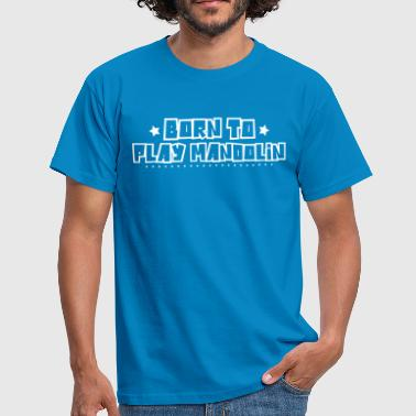 Born to play mandolin 2018 - Men's T-Shirt