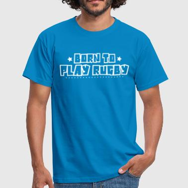 Born to play rugby 2018 - Men's T-Shirt