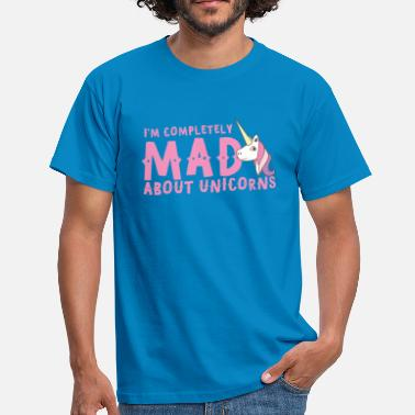 Mad im completely mad about unicorns - Men's T-Shirt