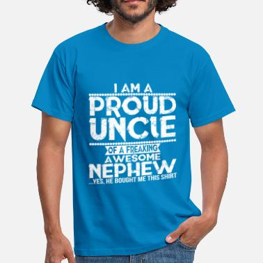 She I'm A Proud Uncle Of A Freaking Awesome Nephew - Men's T-Shirt