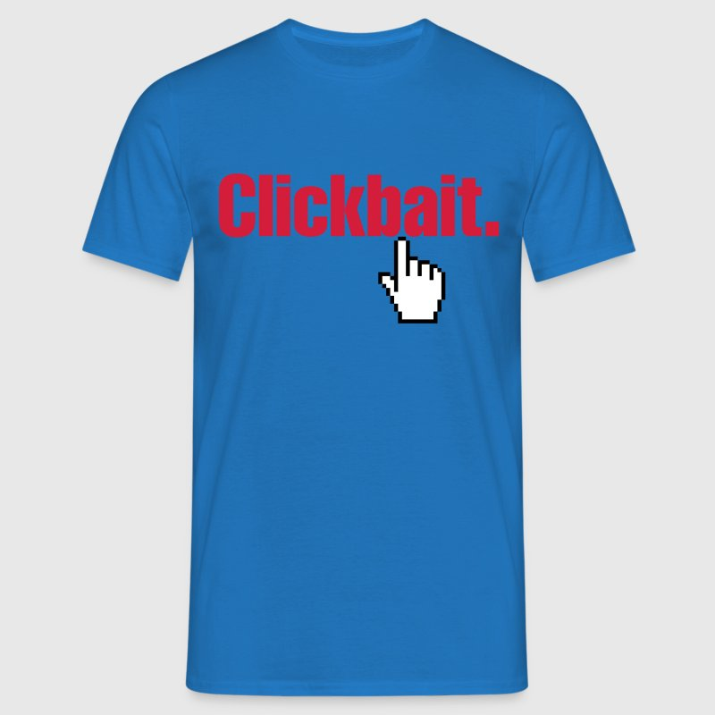 Clickbait. - Men's T-Shirt
