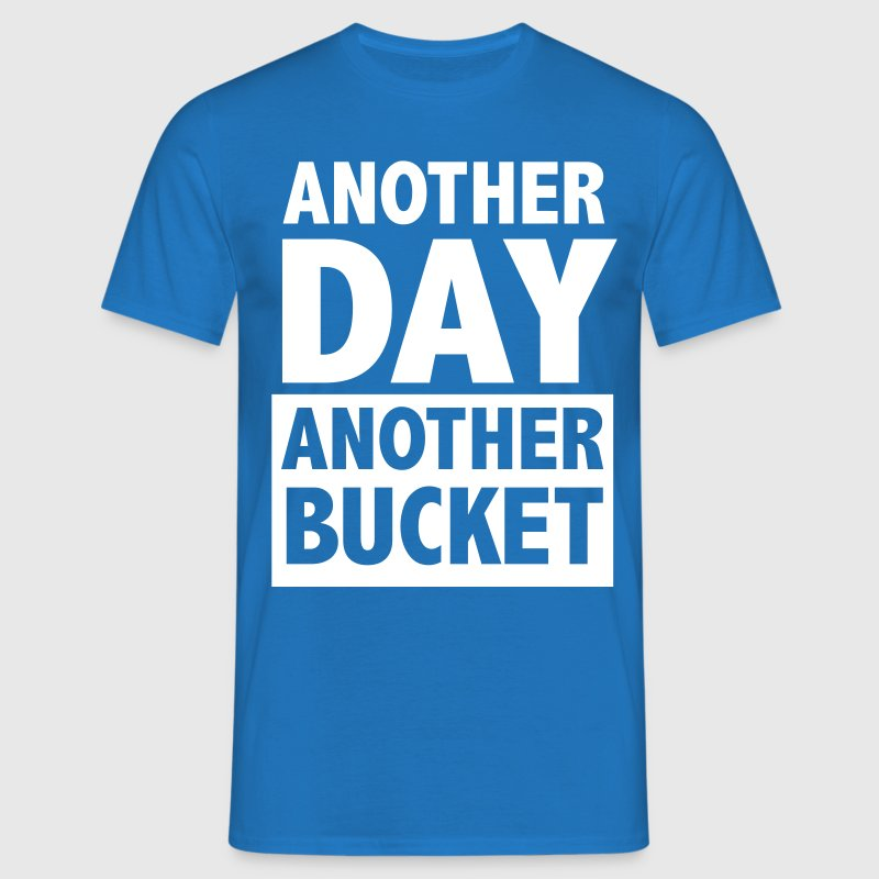 Another day Another Bucket - Men's T-Shirt